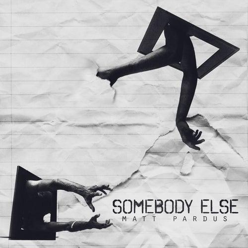 Somebody Else by Matt Pardus