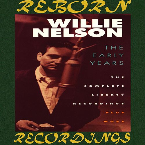 The Early Years, The Complete Liberty Recordings Plus More (HD Remastered) von Willie Nelson