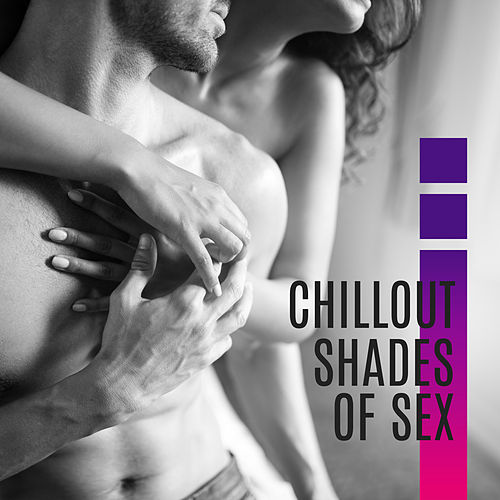 Chillout Shades of Sex – Erotic Chillout Vibes Compilation von Ibiza Chill Out