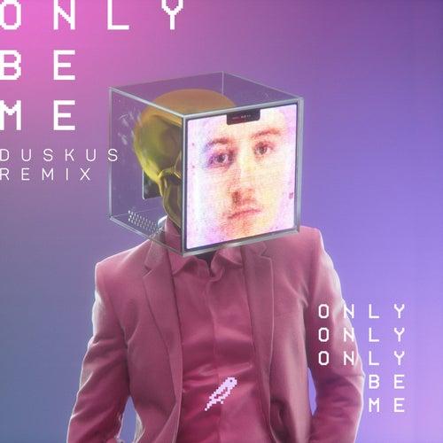 Only Be Me (Duskus Remix) von Droeloe