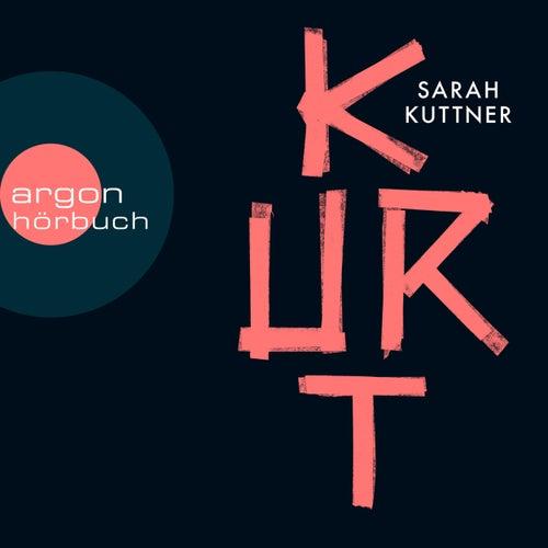 Kurt (Ungekürzte Autorinnenlesung) von Sarah Kuttner