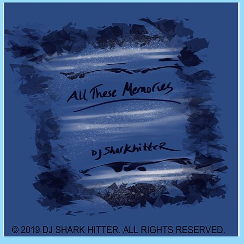 All These Memories by DJ Shark Hitter