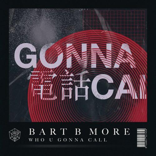 Who U Gonna Call von Bart B More
