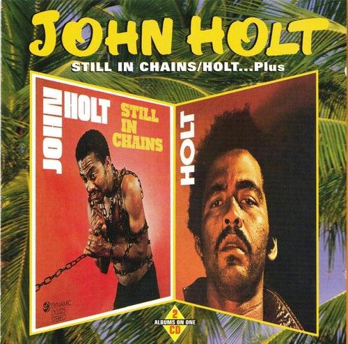 Still In Chains/Holt...Plus de John Holt