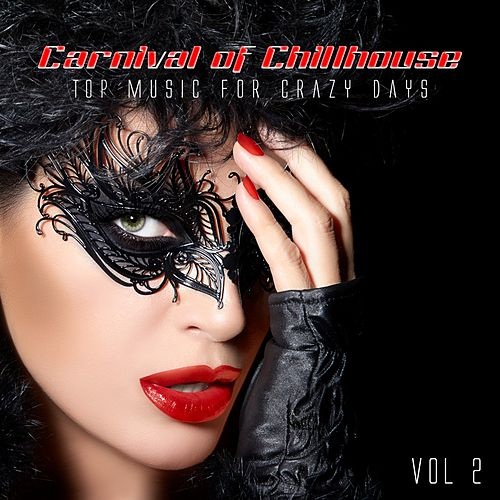 Carnival of Chill & Deephouse: Top Music for Crazy Days. Vol, 2 von Various Artists