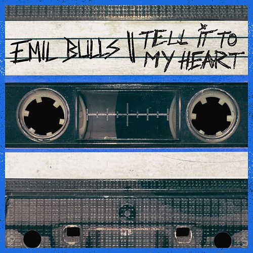Tell It to My Heart by Emil Bulls