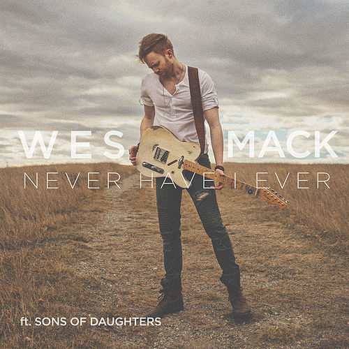 Never Have I Ever by Wes Mack