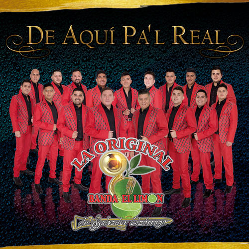 De Aquí Pal Real by La Original Banda El Limón