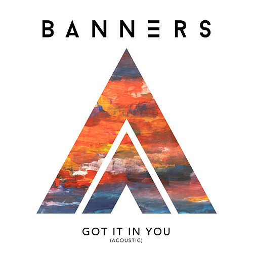 Got It In You (Acoustic) by Banners