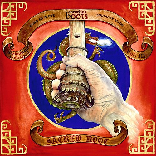 Sacred Root: Kung Fu Flute & Buddhist Blues (Shakuhachi Unleashed, Vol. III) by Cornelius Boots
