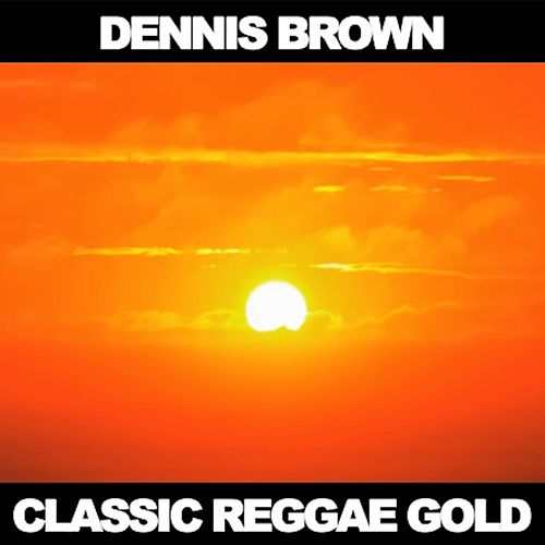 Classic Reggae Gold by Dennis Brown