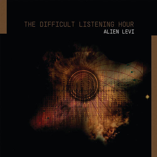 The Difficult Listening Hour by Alien Levi