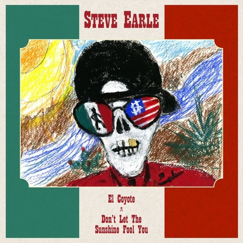 El Coyote / Don't Let The Sunshine Fool You by Steve Earle