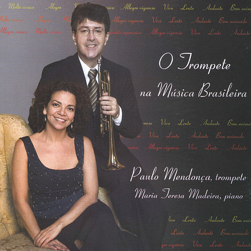 O Trompete Na Música Brasileira by Maria Teresa Madeira