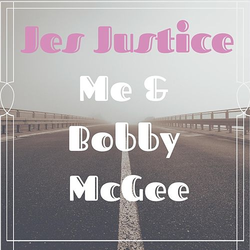 Me and Bobby McGee by Jes Justice