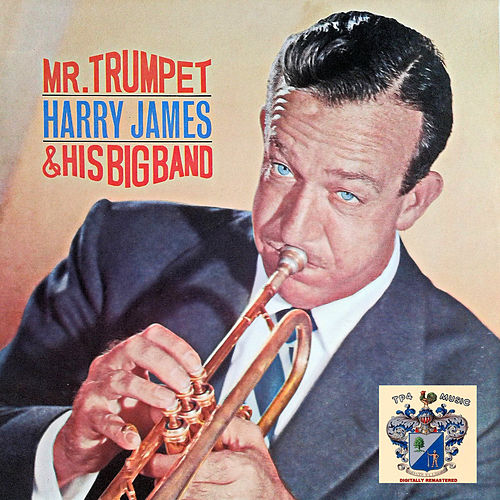 Mr. Trumpet and His Big Band de Harry James
