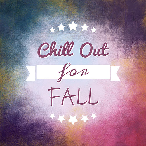 Chill Out for Fall - The Best Chillout, Melancholy Chill, Beach Party, Holidays Music, Summer Solstice von Ibiza Chill Out