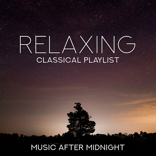 Relaxing Classical Playlist: Music After Midnight by Various Artists
