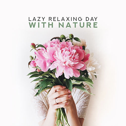 Lazy Relaxing Day with Nature: New Age Nature Sounds of Water, Forest & Birds, Pure Calm Music von Soothing Sounds