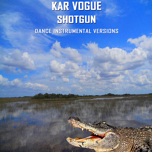 Shotgun (Dance Instrumental Versions) by Kar Vogue