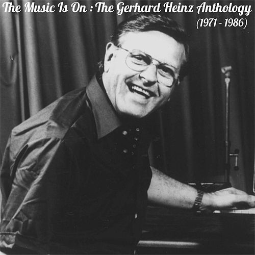 The Music Is On: The Gerhard Heinz Anthology (1971 - 1986) de Various Artists