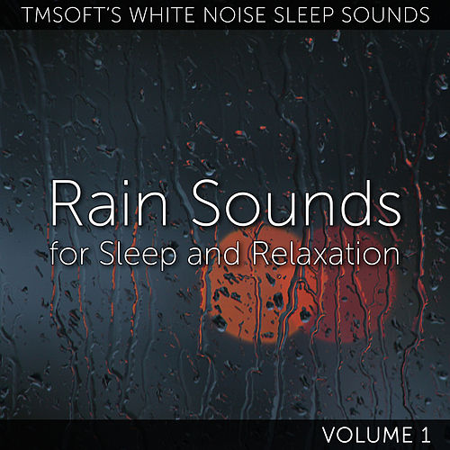 Rain Sounds for Sleep and Relaxation Volume 1 de Tmsoft's White Noise Sleep Sounds