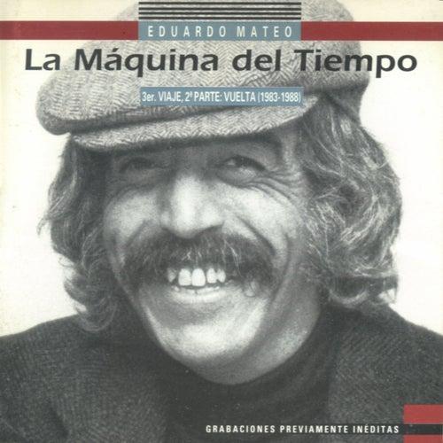 La Máquina del Tiempo, 3er. Viaje, 2ª Parte: Vuelta (1983 - 1988) de Eduardo Mateo