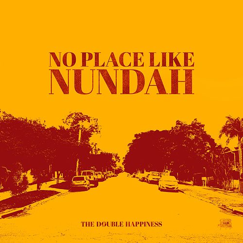 No Place Like Nundah by The Double Happiness