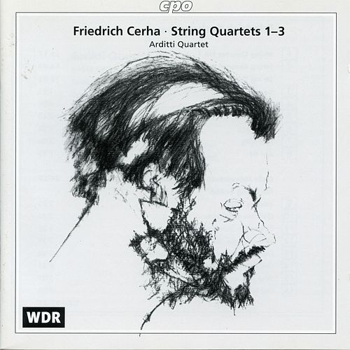 Friedrich Cerha: String Quartets Nos. 1-3 by Arditti Quartet