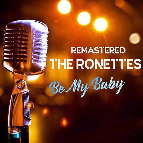 Be My Baby von The Ronettes