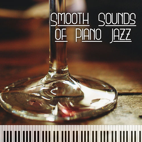 Smooth Sounds of Piano Jazz – Relaxing Piano Music, Jazz Sounds to Rest, Coffee Time, Chilled Jazz von New York Jazz Lounge