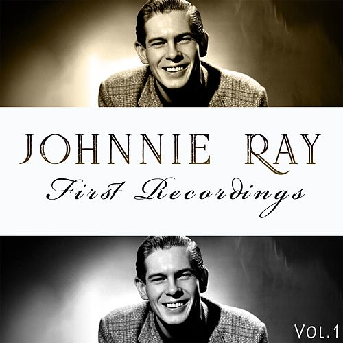 Johnnie Ray / First Recordings, Vol. 1 by Johnnie Ray