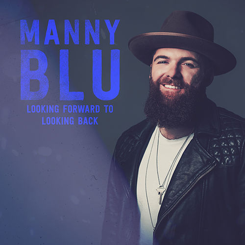 Looking Forward To Looking Back by Manny Blu