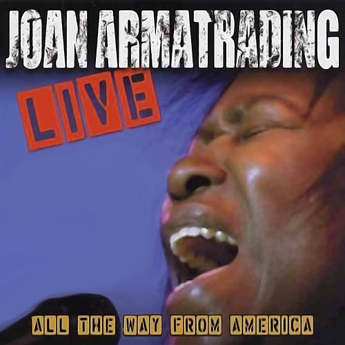 Live: All The Way From America (Live At Lillian Fontaine Garden Theatre / Saratoga Springs, CA / 2003) by Joan Armatrading