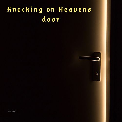 Knocking on Heavens Door by Gobo