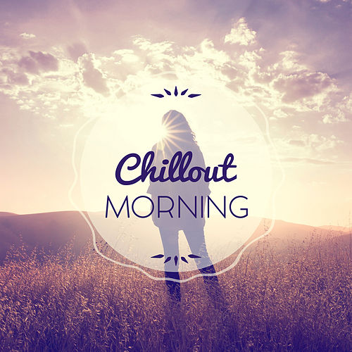 Chillout Morning – Easy Listening Chill Out, Electronic Sounds, Ibiza Chillout, Relaxing Music von Chill Out
