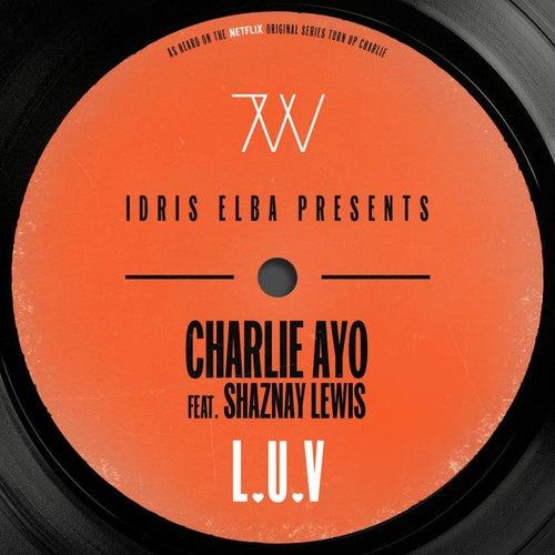 L.U.V (feat. Shaznay Lewis) [Idris Elba Presents Charlie AYO] by Idris Elba