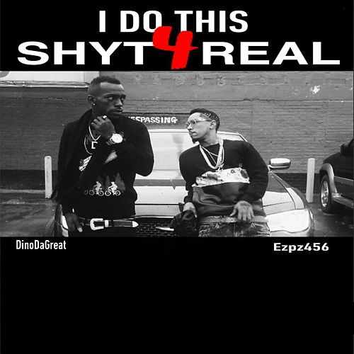 I Do This Shyt 4 Real (feat. DinoDaGreat) by Ezpz456