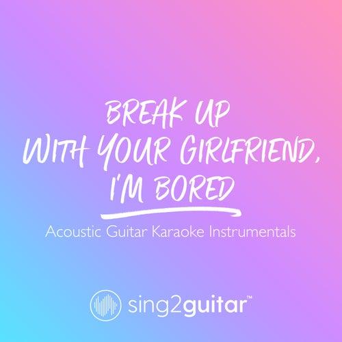 break up with your girlfriend, i'm bored (Acoustic Guitar Karaoke Instrumentals) von Sing2Guitar