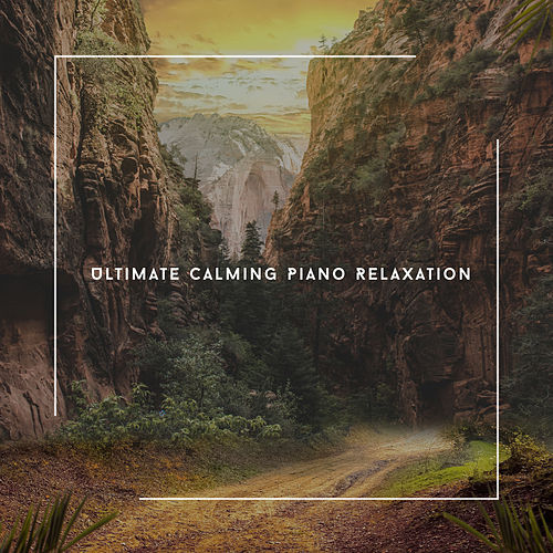 Ultimate Calming Piano Relaxation von Relaxing Chill Out Music
