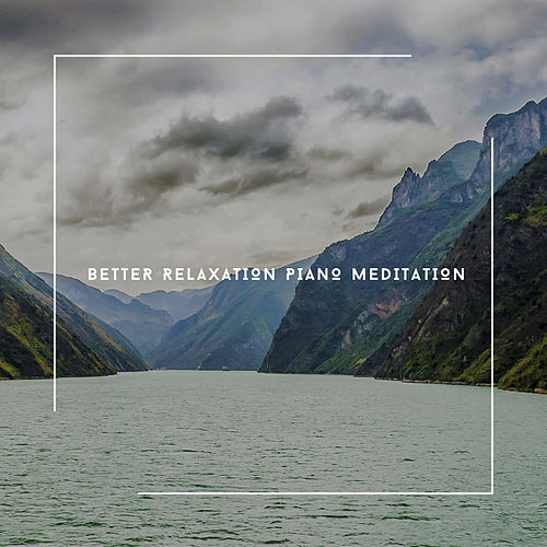 Better Relaxation Piano Meditation von Relaxing Chill Out Music