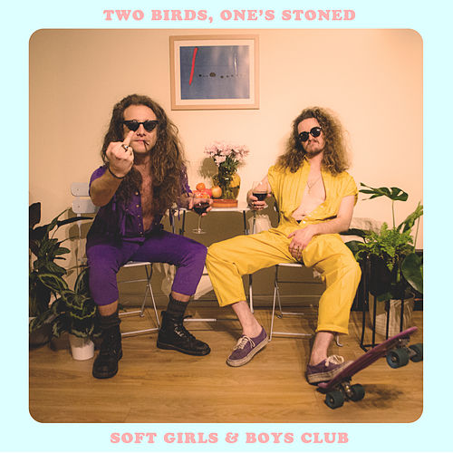 Two Birds, One's Stoned by Soft Girls