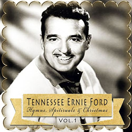 Hymns, Spitiruals & Christmas, Vol. 1 by Tennessee Ernie Ford