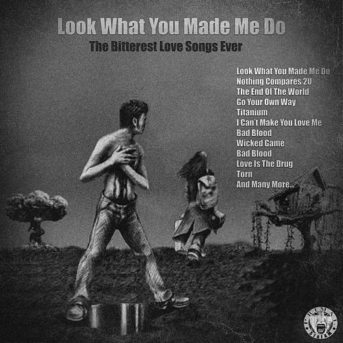 Look What You Made Me Do - The Bitterest Love Songs Ever by Various Artists
