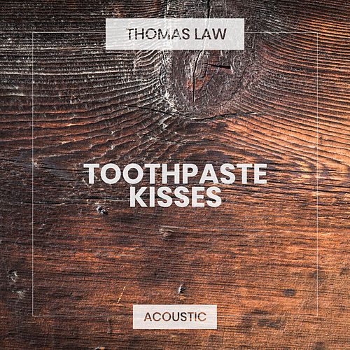 Toothpaste Kisses (Acoustic) by Thomas Law