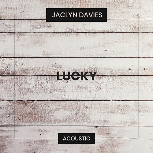Lucky (Acoustic) von Jaclyn Davies