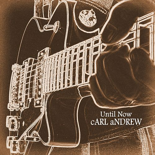 Until Now by Carl Andrew