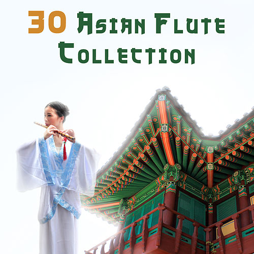 30 Asian Flute Collection: Hypnotic Ambient & Nature Sounds for Relaxation Meditation, Yoga, Mindfulness Training & Deep Sleep, Healing Sounds Therapy by Asian Flute Music Oasis