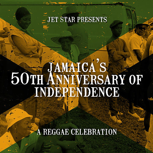 Jet Star Presents 50 Years of Jamaican Independence by Various Artists