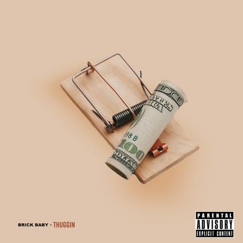Thuggin' by Brick Baby